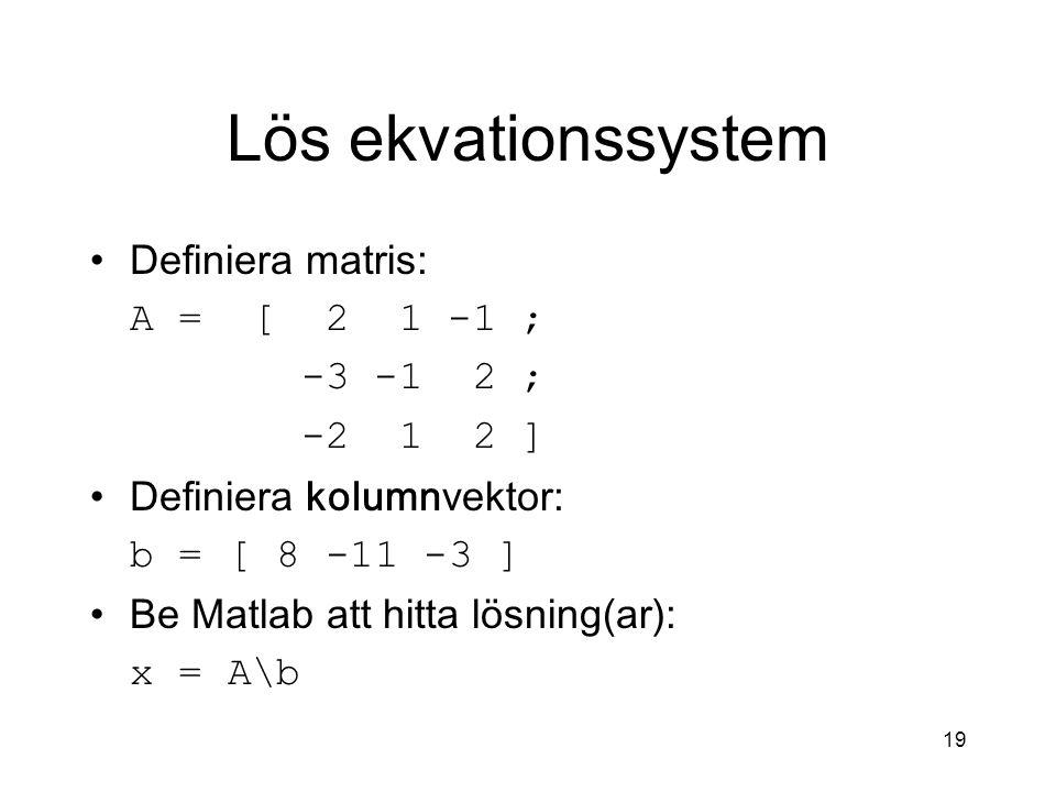 Lös ekvationssystem Definiera matris: A = [ 2 1 -1 ; -3 -1 2 ;
